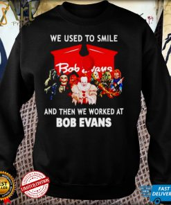 Horror Halloween we used to smile and then we worked at Bob Evans shirt